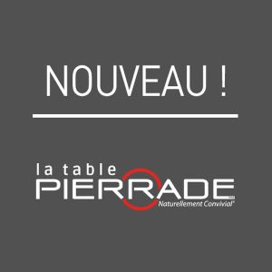 A LA TABLE PIERRADE®